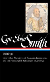 Captain John Smith: Writings (LOA #171) (with Other Narratives of the Roanoke, Jamestown, and the First English  Settlement of America) by John Smith, 9781598530018
