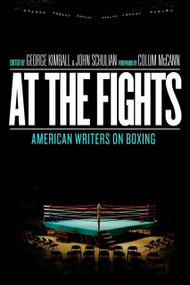 At the Fights: American Writers on Boxing (A Library of America Special Publication) by George Kimball, John Schulian, Colum McCann, 9781598530926