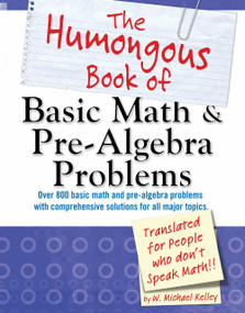 The Humongous Book of Basic Math and Pre-Algebra Problems by W. Michael Kelley, 9781615640836