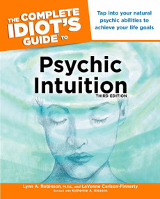 The Complete Idiot's Guide to Psychic Intuition, 3rd Edition (Tap into Your Natural Psychic Abilities to Achieve Your Life Goals) by Lynn Robinson, LaVonne Carlson-Finnerty, 9781615641956