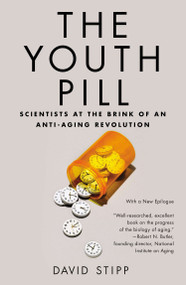 The Youth Pill (Scientists at the Brink of an Anti-Aging Revolution) by David Stipp, 9781617230080