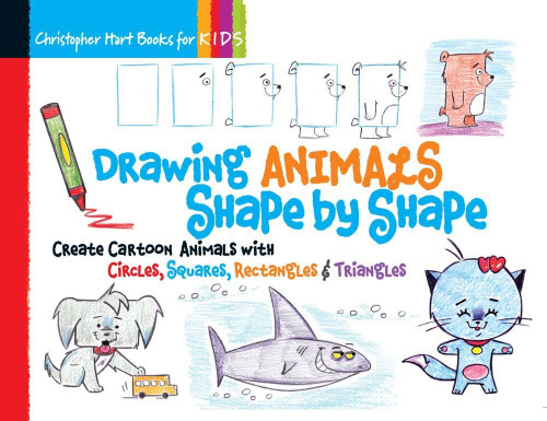 Drawing Animals Shape by Shape (Create Cartoon Animals with Circles, Squares, Rectangles & Triangles) by Christopher Hart, 9781936096954
