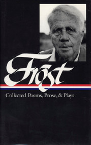 Robert Frost: Collected Poems, Prose, & Plays (LOA #81) by Robert Frost, Richard Poirier, Mark Richardson, 9781883011062
