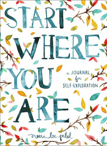 Start Where You Are (A Journal for Self-Exploration) by Meera Lee Patel, 9780399174827
