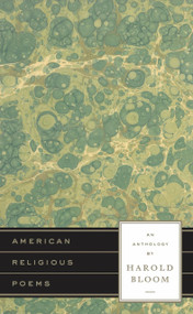 American Religious Poems: An Anthology by Harold Bloom (A Library of America Special Publication) by Harold Bloom, 9781931082747