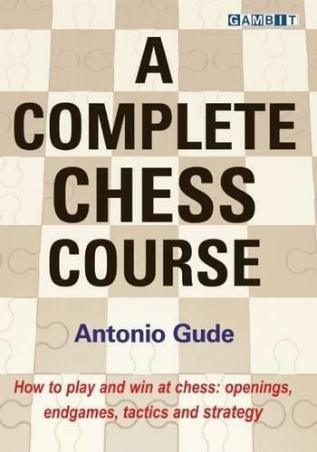 A Complete Chess Course by Antonio Gude, 9781910093641