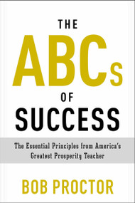 The ABCs of Success (The Essential Principles from America's Greatest Prosperity Teacher) by Bob Proctor, 9780399175183