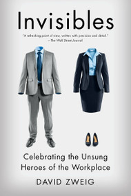 Invisibles (Celebrating the Unsung Heroes of the Workplace) by David Zweig, 9781591847908