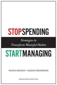 Stop Spending, Start Managing (Strategies to Transform Wasteful Habits) by Tanya Menon, Leigh Thompson, 9781422143025