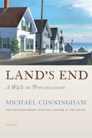 Land's End (A Walk in Provincetown) by Michael Cunningham, 9781250017703