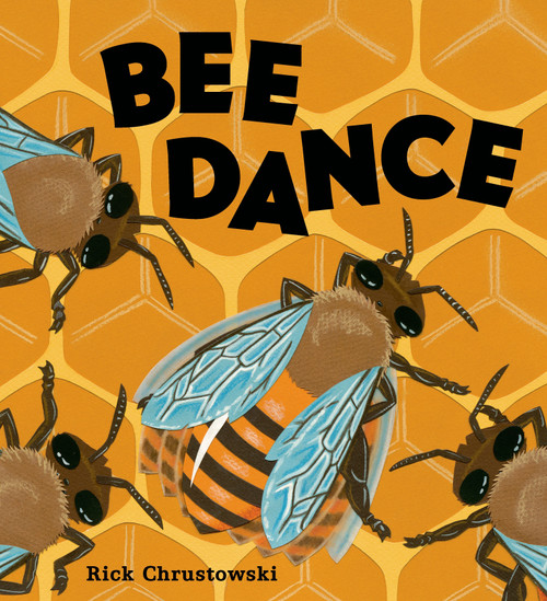 Bee Dance by Rick Chrustowski, Rick Chrustowski, 9780805099195