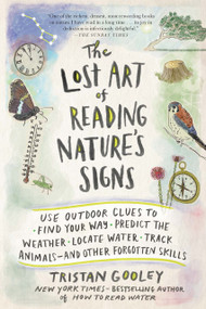 The Lost Art of Reading Nature's Signs (Use Outdoor Clues to Find Your Way, Predict the Weather, Locate Water, Track Animals-and Other Forgotten Skills) by Tristan Gooley, 9781615192410