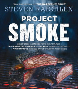Project Smoke (Seven Steps to Smoked Food Nirvana, Plus 100 Irresistible Recipes from Classic (Slam-Dunk Brisket) to Adventurous (Smoked Bacon-Bourbon Apple Crisp)) - 9780761181866 by Steven Raichlen, 9780761181866