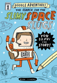 Doodle Adventures: The Search for the Slimy Space Slugs! by Mike Lowery, 9780761187196