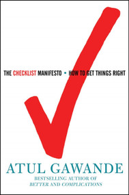 The Checklist Manifesto (How to Get Things Right) by Atul Gawande, 9780805091748