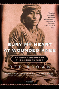 Bury My Heart at Wounded Knee (An Indian History of the American West) by Dee Brown, 9780805086843