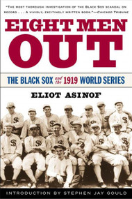 Eight Men Out (The Black Sox and the 1919 World Series) by Eliot Asinof, Stephen Jay Gould, 9780805065374
