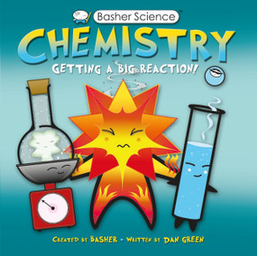 Basher Science: Chemistry (Getting a Big Reaction) by Simon Basher, Dan Green, Simon Basher, 9780753464137