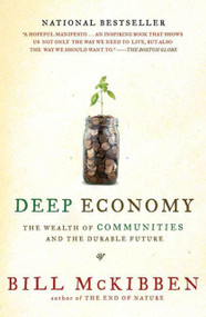 Deep Economy (The Wealth of Communities and the Durable Future) by Bill McKibben, 9780805087222