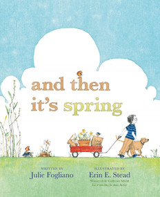 And Then It's Spring by Julie Fogliano, Erin E. Stead, 9781596436244