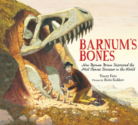 Barnum's Bones (How Barnum Brown Discovered the Most Famous Dinosaur in the World) by Tracey Fern, Boris Kulikov, 9780374305161