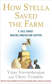 How Stella Saved the Farm (A Tale About Making Innovation Happen) by Vijay Govindarajan, Chris Trimble, 9781250002129