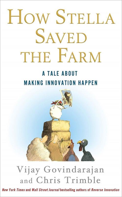 How Stella Saved the Farm (A Tale About Making Innovation Happen) by Vijay Govindarajan, Chris Trimble, 9781250002129
