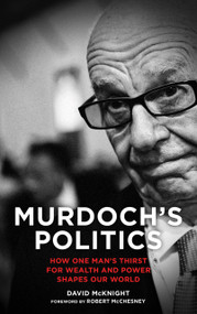 Murdoch's Politics (How One Man's Thirst For Wealth and Power Shapes our World) by David McKnight, 9780745333465