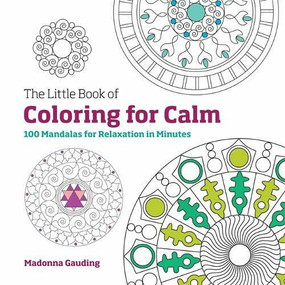 The Little Book of Coloring for Calm (100 Mandalas for Relaxation in Minutes) by Madonna Gauding, 9781781573143
