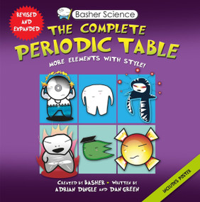 Basher Science: The Complete Periodic Table (All the Elements with Style!) by Adrian Dingle, Simon Basher, Dan Green, Simon Basher, 9780753471975