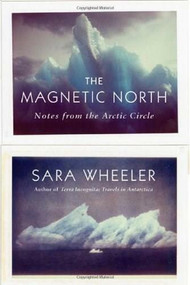 The Magnetic North (Notes from the Arctic Circle) by Sara Wheeler, 9780374200138