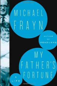 My Father's Fortune (A Life) by Michael Frayn, 9780805093773