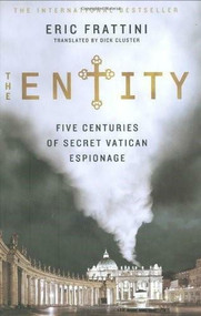 The Entity (Five Centuries of Secret Vatican Espionage) by Eric Frattini, Dick Cluster, 9780312375942