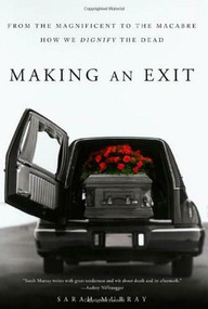 Making an Exit (From the Magnificent to the Macabre---How We Dignify the Dead) by Sarah Murray, 9780312533021