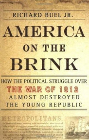 America on the Brink (How the Political Struggle Over the War of 1812 Almost Destroyed the Young Republic) by Richard Buel, 9781403962386