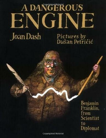 A Dangerous Engine (Benjamin Franklin, from Scientist to Diplomat) by Joan Dash, Dusan Petricic, 9780374306694