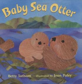 Baby Sea Otter by Betty Tatham, Joan Paley, 9780805075045