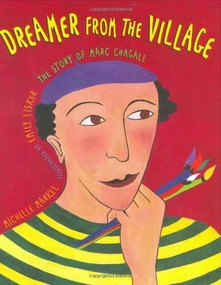 Dreamer from the Village (The Story of Marc Chagall) by Michelle Markel, Emily Lisker, 9780805063738