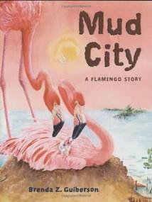 Mud City (A Flamingo Story) by Brenda Z. Guiberson, 9780805071771