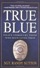 True Blue (Police Stories by Those Who Have Lived Them) by Randy Sutton, 9780312995379