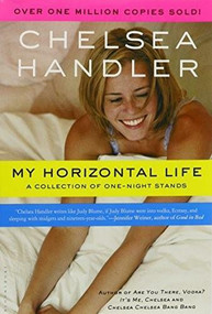 My Horizontal Life (A Collection of One-Night Stands) by Chelsea Handler, 9781582346182