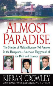 Almost Paradise (The East Hampton Murder of Ted Ammon) by Kieran Crowley, 9780312999131