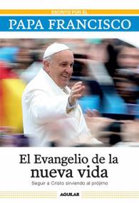El evangelio de la nueva vida / The Gospel of New Life (Seguir a Cristo sirviendo al projimo) by Papa Francisco, 9781941999325