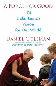 A Force for Good (The Dalai Lama's Vision for Our World) by Daniel Goleman, Dalai Lama, 9780553394894