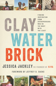 Clay Water Brick (Finding Inspiration from Entrepreneurs Who Do the Most with the Least) by Jessica Jackley, Jeffrey D. Sachs, 9780679643760