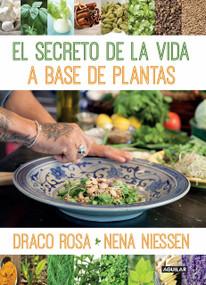 El secreto de la vida a base de plantas / Mother Nature's Secret to a Healthy Life by Draco Rosa, Nena Niessen, 9781941999462