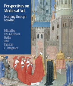 Perspectives on Medieval Art (Learning through Looking) by Ena G. Heller, Patricia C. Pongracz, 9781904832690
