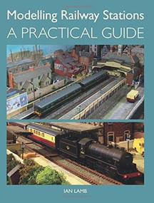 Modelling Railway Stations (A Practical Guide) by Ian Lamb, 9781847979513