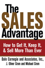 The Sales Advantage (How to Get It, Keep It, and Sell More Than Ever) by Dale Carnegie, J. Oliver Crom, Michael A. Crom, 9780743244688