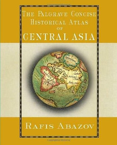 Palgrave Concise Historical Atlas of Central Asia by Rafis Abazov, 9781403975423